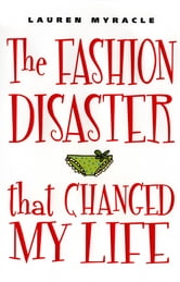 The Fashion Disaster That Changed My Life ebook by Lauren Myracle