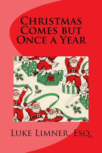 Christmas Comes But Once A Year.Christmas Comes But Once A Year Illustrated Edition
