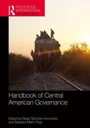 Handbook of Central American Governance ebook by Diego Sanchez-Ancochea,Salvador Martí i Puig