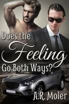 Does the Feeling Go Both Ways? ebook by A.R. Moler