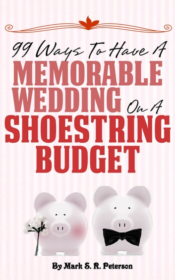 Debt-Free I Do: 99 Ways To Have A Memorable Wedding On A Shoestring Budget ebook by Mark S. R. Peterson