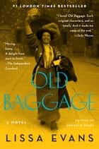 Old Baggage - A Novel ebook by Lissa Evans