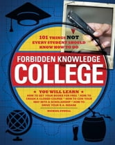 Forbidden Knowledge - College: 101 Things NOT Every Student Should Know How to Do ebook by Michael Powell,Matt Forbeck