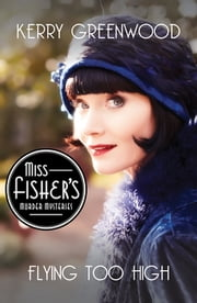 Flying Too High - Miss Fisher's Murder Mysteries ebook by Kerry Greenwood