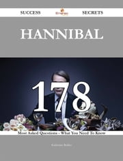 Hannibal 178 Success Secrets - 178 Most Asked Questions On Hannibal - What You Need To Know ebook by Katherine Robles