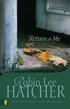 Return to Me ebook by Robin Lee Hatcher