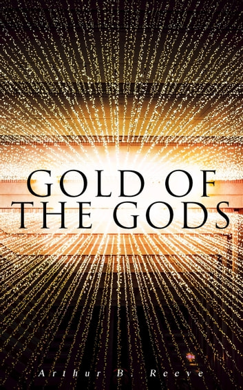 Gold of the Gods ebook by Arthur B. Reeve