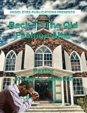 Back To The Old Fashion Altar ebook by Joseph G. Johnson