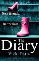 The Diary - A completely addictive psychological thriller ebook by Vikki Patis