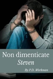 Non dimenticate Steven eBook by P.D. Workman