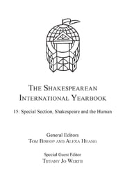 The Shakespearean International Yearbook - Volume 15: Special Section, Shakespeare and the Human ebook by Dr Tiffany Jo Werth,Professor Alexa Huang,Professor Tom Bishop,Professor Tom Bishop,Professor Alexa Huang,Professor John Muccicolo,Professor Graham Bradshaw