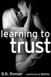 Learning to Trust - Part 1 (A BDSM Alpha Male Erotic Romance) - Interviewing the Billionaire, #1 ebook by B.B. Roman