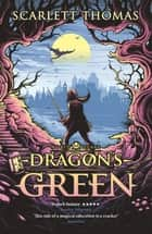 Dragon's Green ebook by Scarlett Thomas