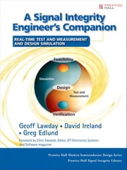 A Signal Integrity Engineer's Companion: Real-Time Test and Measurement and Design Simulation ebook by Lawday, Geoff