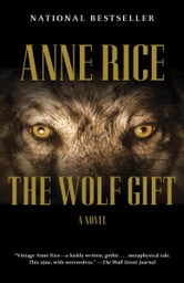 The Wolf Gift - The Wolf Gift Chronicles (1) ebook by Anne Rice