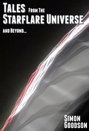 Tales From the Starflare Universe and Beyond ebook by Simon Goodson