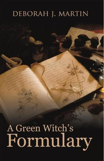 A Green Witch's Formulary ebook by Deborah J. Martin