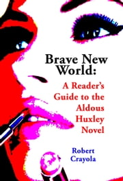 Brave New World: A Reader's Guide to the Aldous Huxley Novel ebook by Robert Crayola