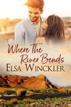 Where the River Bends ebook by Elsa Winckler