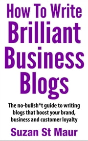 How To Write Brilliant Business Blogs ebook by Suzan St Maur