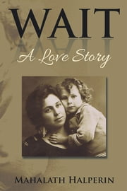Wait - A Love Story ebook by Mahalath Halperin