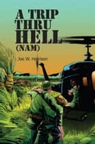 A Trip Thru Hell (NAM) ebook by Joe W. Harrison