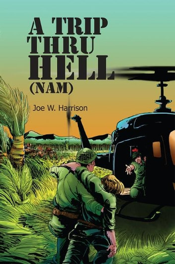 A Trip Thru Hell (NAM) - My Tour (NAM) ebook by Joe W. Harrison