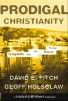 Prodigal Christianity ebook by David E. Fitch,Geoffrey Holsclaw
