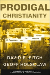 Prodigal Christianity - 10 Signposts into the Missional Frontier ebook by David E. Fitch,Geoff Holsclaw