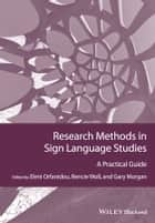 Research Methods in Sign Language Studies - A Practical Guide ebook by Eleni Orfanidou, Bencie Woll, Gary Morgan
