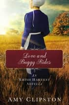 Love and Buggy Rides - An Amish Harvest Novella ebook by Amy Clipston