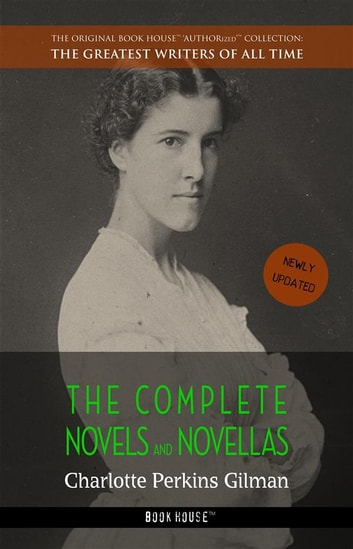 Charlotte Perkins Gilman: The Complete Novels and Novellas ebook by Charlotte Perkins Gilman