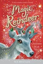 Magic Reindeer: A Christmas Wish ebook by Sue Bentley, Angela Swan
