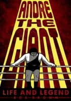 Andre the Giant - Life and Legend ebook by Box Brown