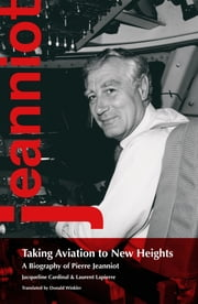 Taking Aviation to New Heights - A Biography of Pierre Jeanniot ebook by Jacqueline Cardinal,Laurent Lapierre,Donald Winkler
