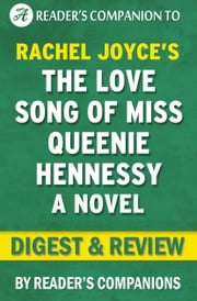 The Love Song of Miss Queenie Hennessy: A Novel By Rachel Joyce | Digest & Review ebook by Reader Companions