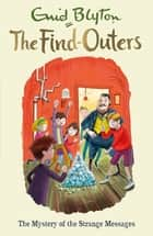 The Mystery of the Strange Messages - Book 14 ebook by Enid Blyton
