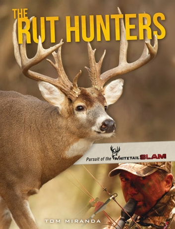 The Rut Hunters - Pursuit of the Whitetail Slam eBook by Tom Miranda