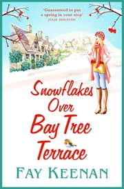Snowflakes Over Bay Tree Terrace - A warm, uplifting, feel-good novel for 2021 ebook by Fay Keenan