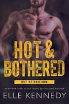 Hot & Bothered - Out of Uniform, #1 ebook by Elle Kennedy