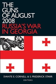 The Guns of August 2008 - Russia's War in Georgia ebook by Svante E. Cornell,S. Frederick Starr