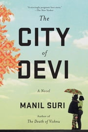 The City of Devi: A Novel ebook by Manil Suri