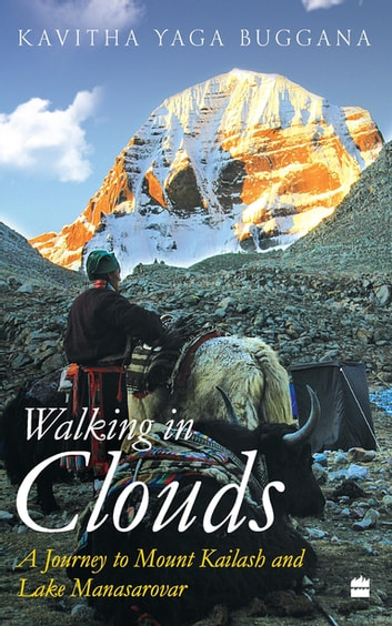 Walking in Clouds: A Journey to Mount Kailash and Lake Manasarovar ebook by Kavitha Yaga Buggana