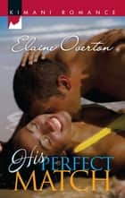 His Perfect Match (Mills & Boon Kimani) eBook by Elaine Overton