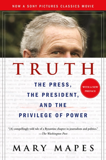Truth and Duty - The Press, the President, and the Privilege of Power ebook by Mary Mapes