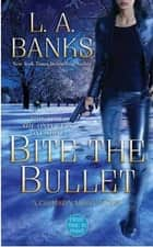 Bite the Bullet ebook by L. A. Banks