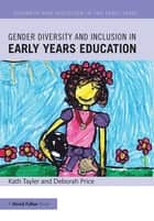 Gender Diversity and Inclusion in Early Years Education eBook by Kath Tayler, Deborah Price