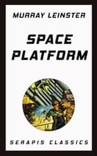 Space Platform (Serapis Classics) eBook by Murray Leinster
