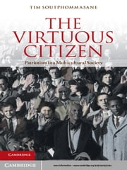 The Virtuous Citizen - Patriotism in a Multicultural Society ebook by Professor Tim Soutphommasane