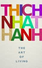 The Art of Living ebook by Thich Nhat Hanh